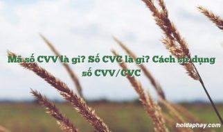 Mã bảo mật CVV/CVC là gì? Những điều lưu ý quan trọng về CVV/CVC